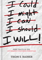 I Will - Nine Traits of the Outwardly Focused Christian ebook by Thom S. Rainer