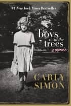 Boys in the Trees - A Memoir ebook by Carly Simon
