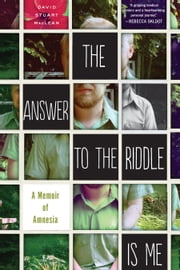 The Answer to the Riddle Is Me - A Memoir of Amnesia ebook by David Stuart MacLean