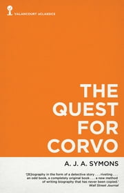 The Quest for Corvo: An Experiment in Biography ebook by A.J.A. Symons