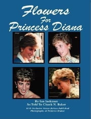 Flowers for Princess Diana ebook by Baker (Ian Jackman as told to), Chuck N.