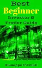 Best Beginner Investor & Trader Guide ebook by Giuseppe Picciuli
