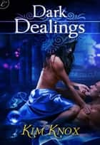 Dark Dealings ebook by Kim Knox