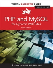 PHP and MySQL for Dynamic Web Sites - Visual QuickPro Guide ebook by Larry Ullman