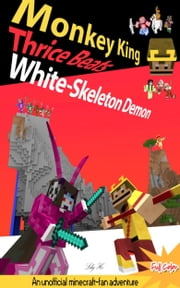 Monkey King Thrice Beats White-Skeleton Demon Volume 1 - An Unofficial Minecraft-fan Adventure ebook by Li He