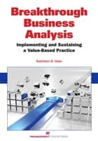 Breakthrough Business Analysis - Implementing and Sustaining a Value-Based Practice ebook by Kathleen B. Hass PMP