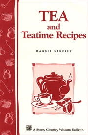 Tea and Teatime Recipes - Storey's Country Wisdom Bulletin A-174 ebook by Kobo.Web.Store.Products.Fields.ContributorFieldViewModel