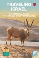 Traveling Israel -The Essential Guide to Planning your Trip to Israel ebook by Oren Cahanovitc