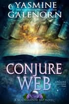 Conjure Web: A Paranormal Women's Fiction Novel - Moonshadow Bay, #3 ebook by