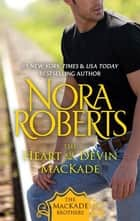 The Heart of Devin MacKade - The MacKade Brothers, Book Three ebook by Nora Roberts