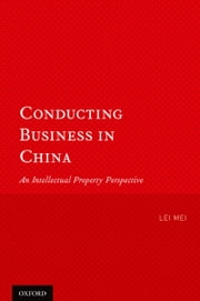 Conducting Business in China: An Intellectual Property Perspective ebook by Lei Mei