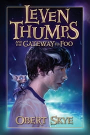 Leven Thumps and the Gateway to Foo ebook by Obert Skye