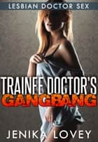 Trainee Doctor's Gangbang: Lesbian Doctor Sex ebook by Jenika Lovey