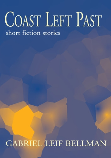 Coast Left Past - short fiction stories ebook by Gabriel Leif Bellman