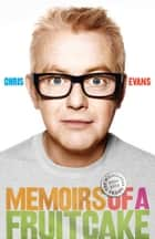 Memoirs of a Fruitcake 電子書 by Chris Evans