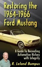 Restoring the 1964-1966 Mustang with Integrity ebook by Ralph Bumpus