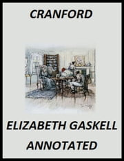 Cranford (Illustrated and Annotated) ebook by Elizabeth Gaskell