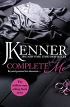 Complete Me: Stark Series Book 3 ebook by J. Kenner