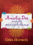 Amelia Dee and the Peacock Lamp ebook by Odo Hirsch