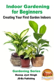 Indoor Gardening for Beginners: Creating Your First Garden Indoors ebook by Dueep Jyot Singh