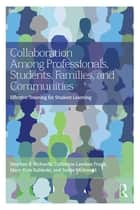 Collaboration Among Professionals, Students, Families, and Communities ebook by Stephen B. Richards,Catherine Lawless Frank,Mary-Kate Sableski,Jackie M. Arnold