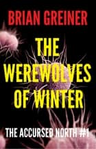 The Werewolves of Winter ebook by Brian Greiner