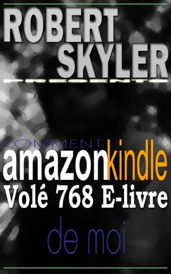 Comment amazon kindle Volé 768 E-livre De Moi ebook by Robert Skyler