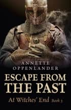 Escape from the Past - At Witches' End (Book 3) ebook by Annette Oppenlander