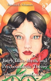 Fairy Tales, Myth, and Psychoanalytic Theory - Feminism and Retelling the Tale ebook by Professor Veronica L Schanoes