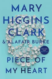 Piece of My Heart ebook by Mary Higgins Clark, Alafair Burke