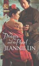 The Dragon and the Pearl (Mills & Boon Historical) (The Tang Dynasty, Book 3) ebook by Jeannie Lin