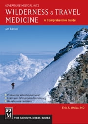 Wilderness and Travel Medicine - A Comprehensive Guide ebook by Eric Weiss