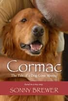 Cormac - The Tale of a Dog Gone Missing ebook by Sonny Brewer