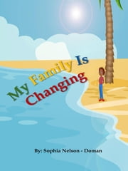 My Family Is Changing ebook by Sophia Nelson-Doman
