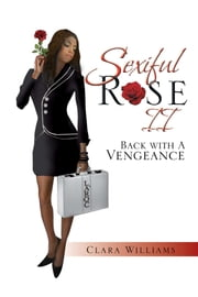 Sexiful Rose II - Back with a Vengeance ebook by Clara Williams