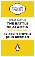 Alamein - War Without Hate eBook by Colin Smith, John Bierman