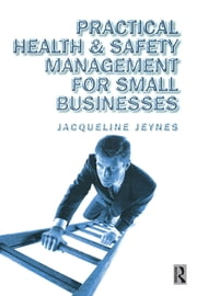 Practical Health and Safety Management for Small Businesses ebook by Jacqueline Jeynes