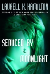 Seduced By Moonlight ebook by Laurell K. Hamilton