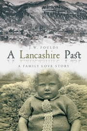 A Lancashire Past - A Family Love Story ebook by J.W. Foulds