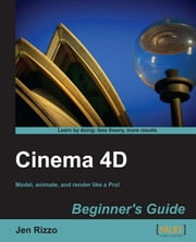Cinema 4D Beginner's Guide ebook by Jen Rizzo