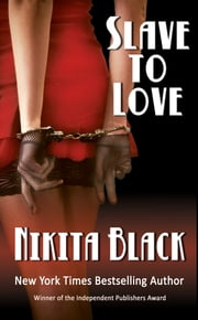 Slave To Love - a super-steamy romance, erotic thriller noir ebook by Nikita Black