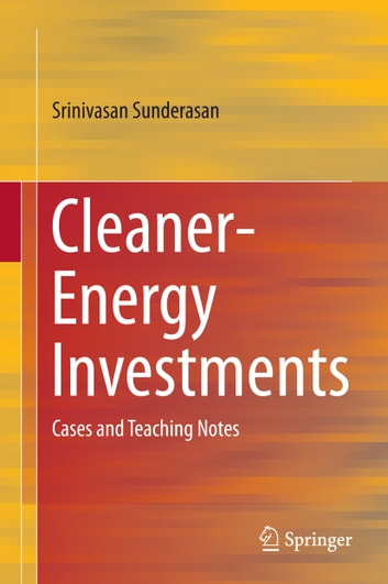Cleaner-Energy Investments - Cases and Teaching Notes ebook by Srinivasan Sunderasan