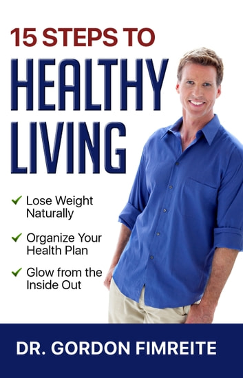 15 Steps to Healthy Living ebook by Gordon Fimreite