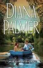 His Girl Friday eBook by Diana Palmer