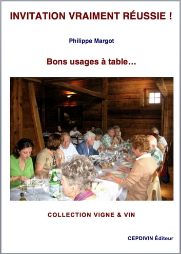 INVITATION VRAIMENT RÉUSSIE ! - Bons usages à table... ebook by Philippe MARGOT