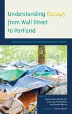 Understanding Occupy from Wall Street to Portland - Applied Studies in Communication Theory ebook by Renee Guarriello Heath, Courtney Vail Fletcher, Ricardo Munoz,...