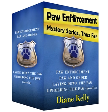 Paw Enforcement Mysteries, Thus Far - Paw Enforcement, Paw and Order, Laying Down the Paw, and Upholding the Paw ebook by Diane Kelly