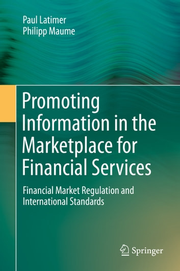 Promoting Information in the Marketplace for Financial Services - Financial Market Regulation and International Standards ebook by Paul Latimer,Philipp Maume