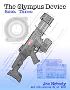 The Olympus Device - Book Three ebook by Joe Nobody, Major West, E.T. Ivester