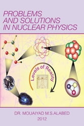 Problems and Solutions in Nuclear Physics ebook by Dr. Mouaiyad M.S.Alabed